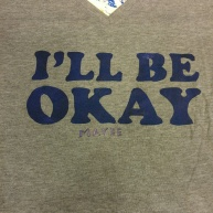 I'll Be Okay (Maybe) (Screen Print) $12